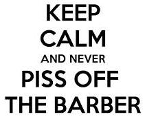 Nevr Piss Off The barber